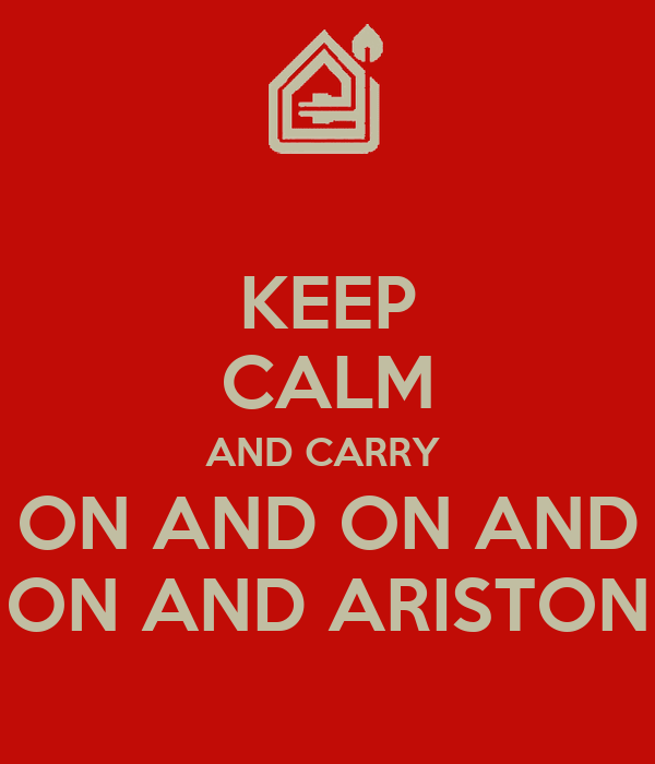 KEEP CALM AND CARRY  ON AND ON AND ON AND ARISTON
