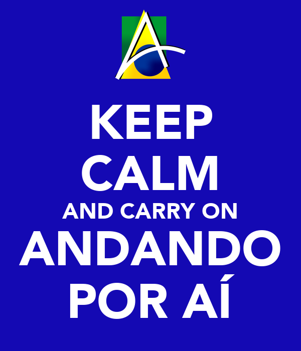 KEEP CALM AND CARRY ON ANDANDO POR AÍ