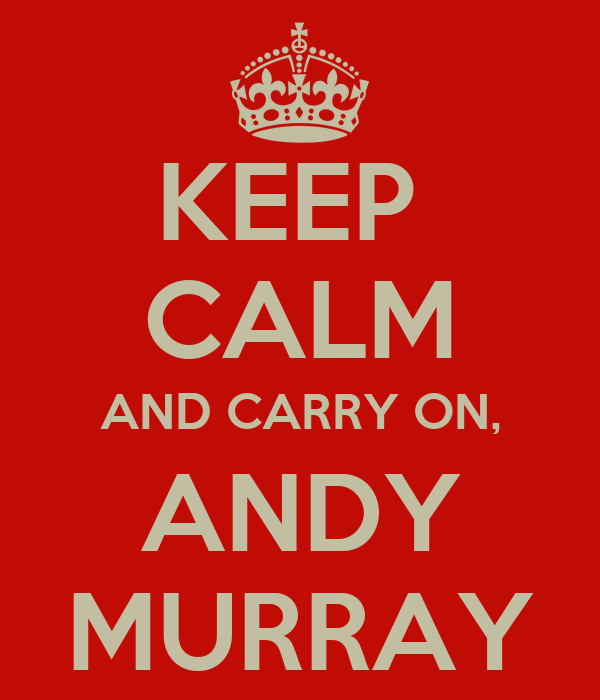 KEEP  CALM AND CARRY ON, ANDY MURRAY