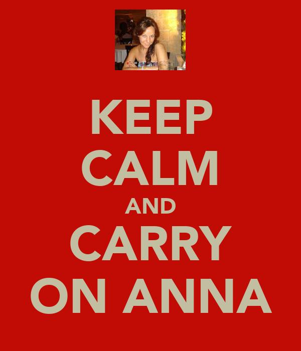 KEEP CALM AND CARRY ON ANNA