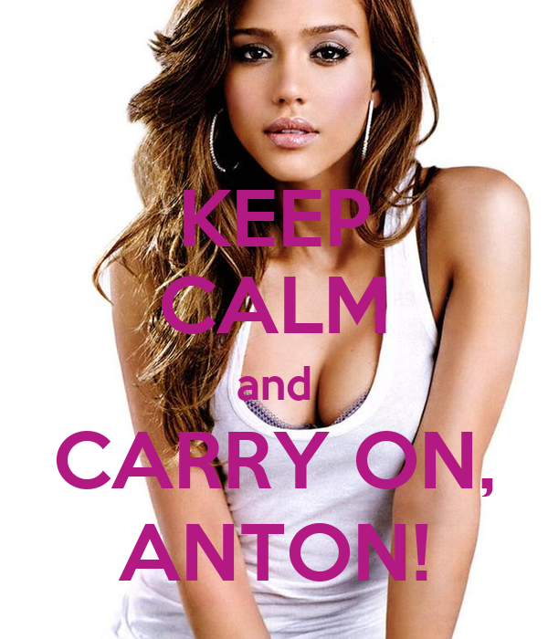 KEEP CALM and CARRY ON, ANTON!