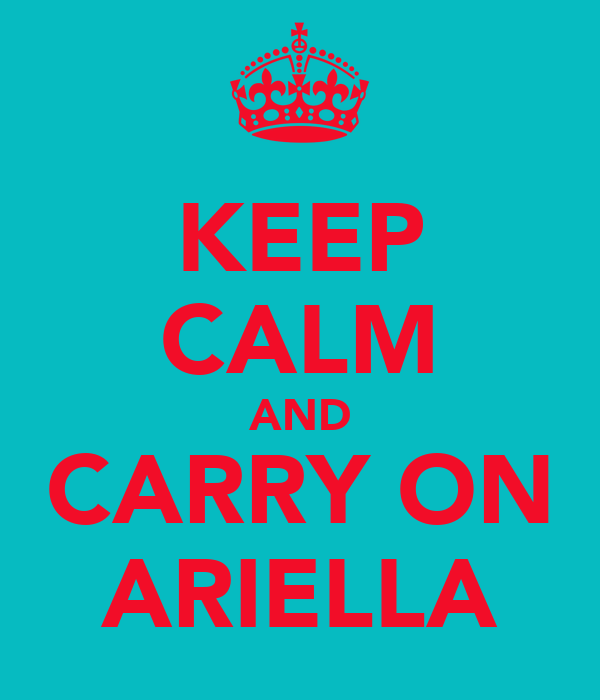 KEEP CALM AND CARRY ON ARIELLA