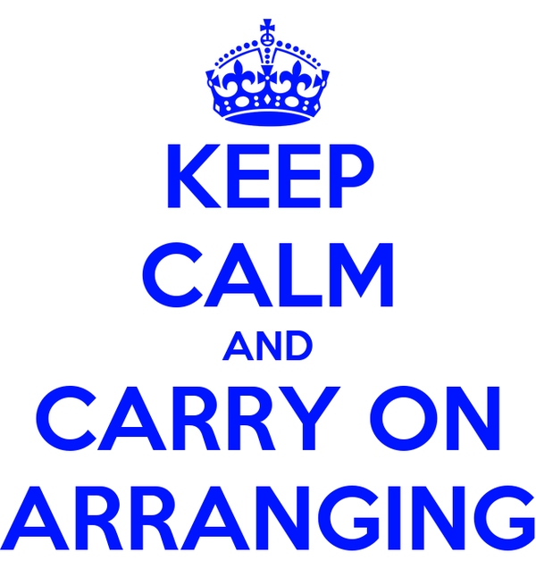 KEEP CALM AND CARRY ON ARRANGING