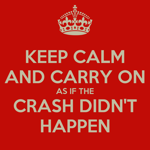 KEEP CALM AND CARRY ON AS IF THE CRASH DIDN'T HAPPEN