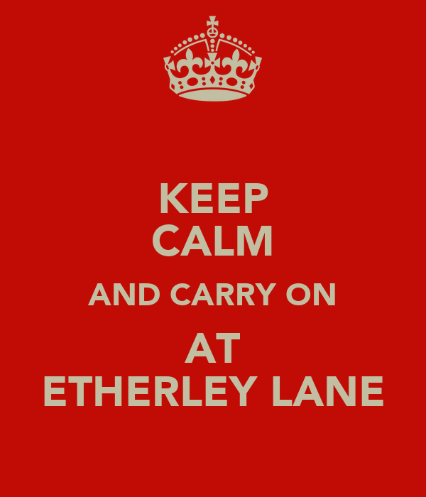 KEEP CALM AND CARRY ON AT ETHERLEY LANE