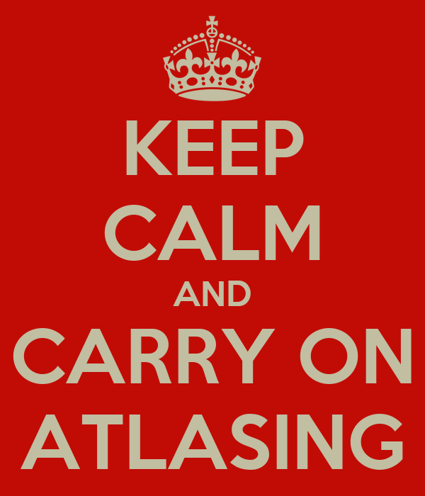 KEEP CALM AND CARRY ON ATLASING