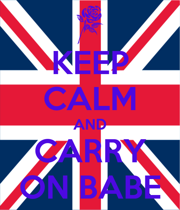 KEEP CALM AND CARRY ON BABE