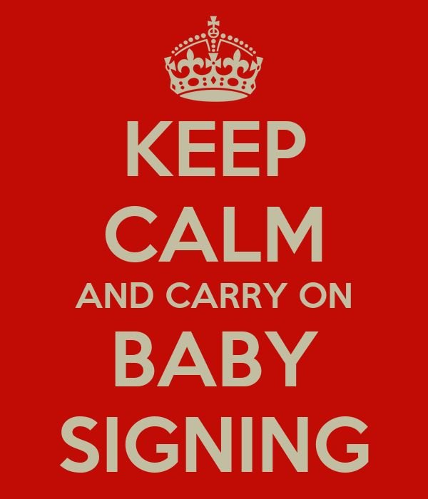 KEEP CALM AND CARRY ON BABY SIGNING