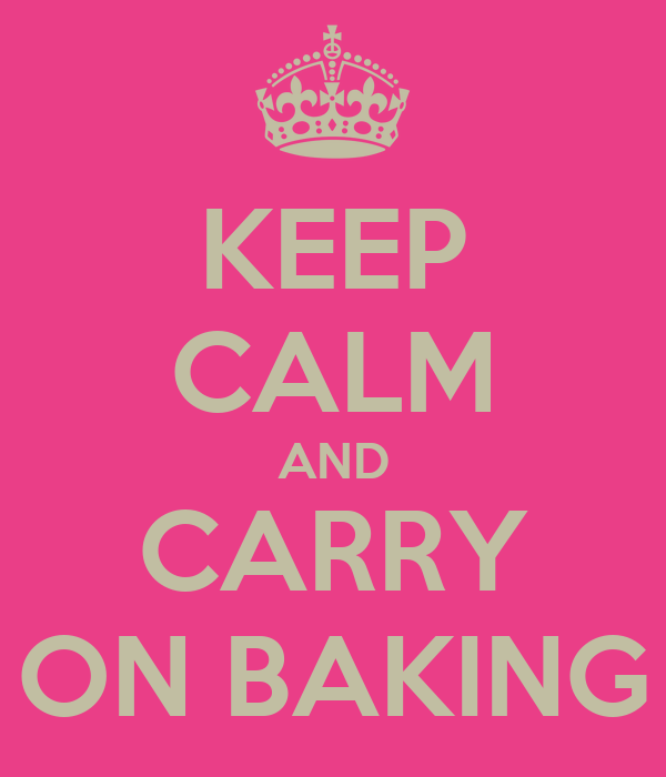 KEEP CALM AND CARRY ON BAKING