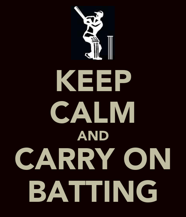 KEEP CALM AND CARRY ON BATTING