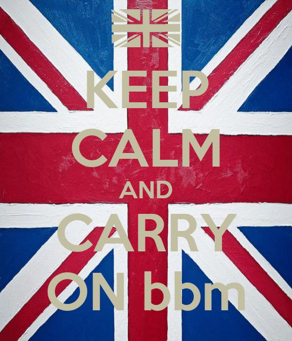 KEEP CALM AND CARRY ON bbm