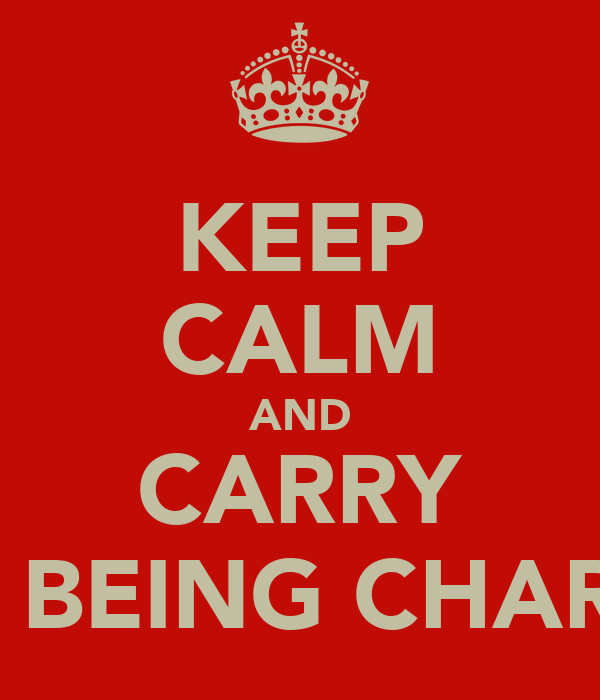 KEEP CALM AND CARRY ON BEING CHARLIE