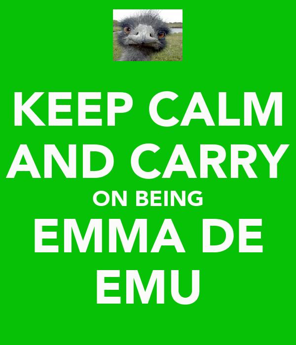 KEEP CALM AND CARRY ON BEING EMMA DE EMU