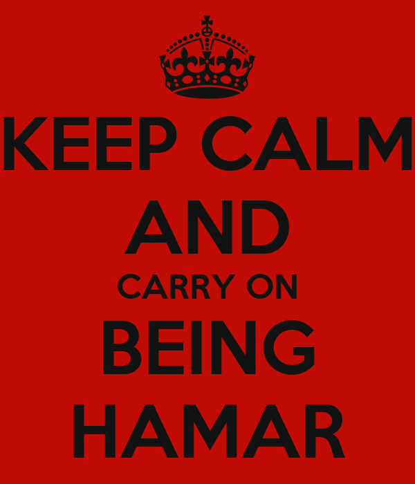 KEEP CALM AND CARRY ON BEING HAMAR