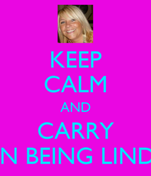 KEEP CALM AND CARRY ON BEING LINDA