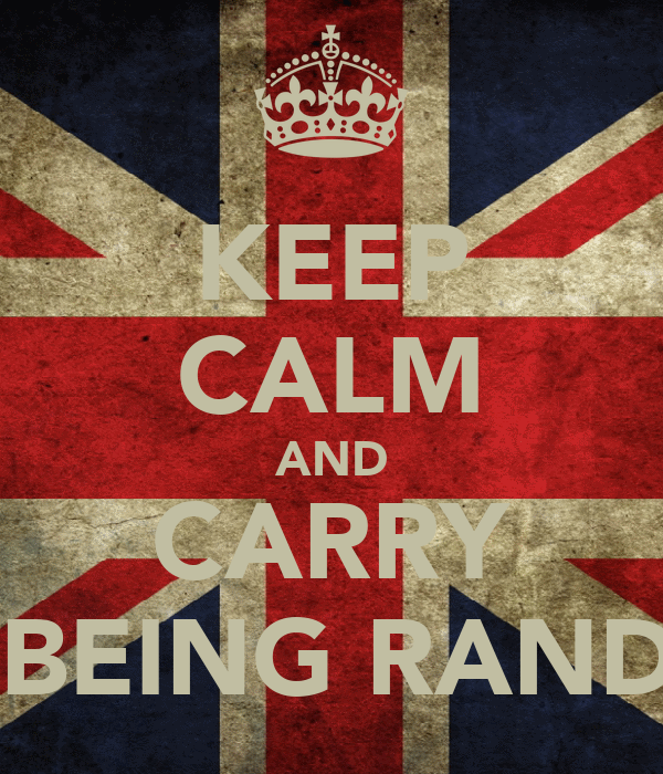 KEEP CALM AND CARRY ON BEING RANDOM