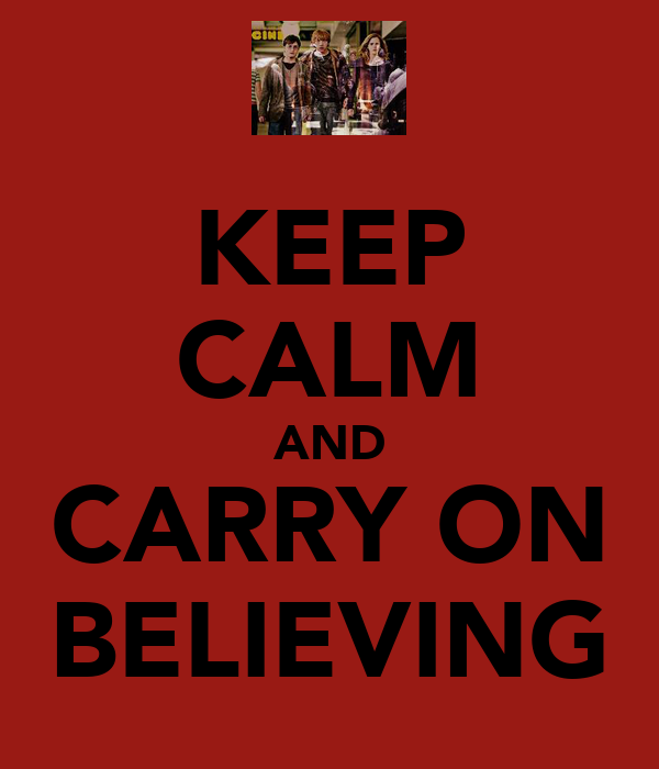 KEEP CALM AND CARRY ON BELIEVING