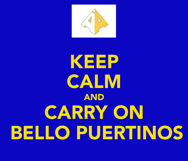KEEP CALM AND CARRY ON  BELLO PUERTINOS