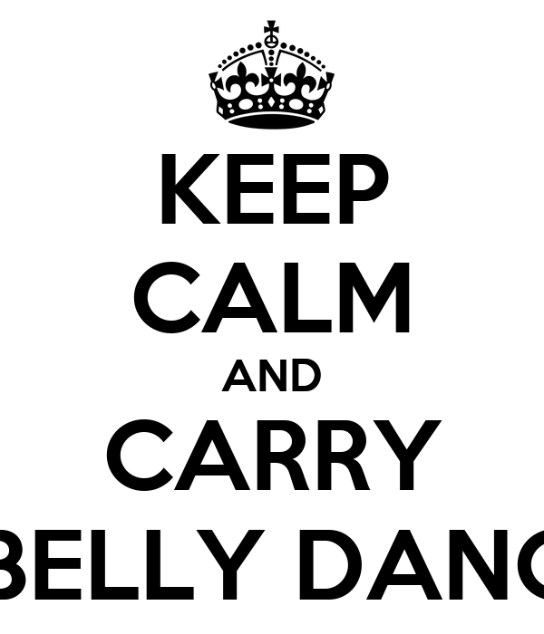 KEEP CALM AND CARRY ON BELLY DANCING