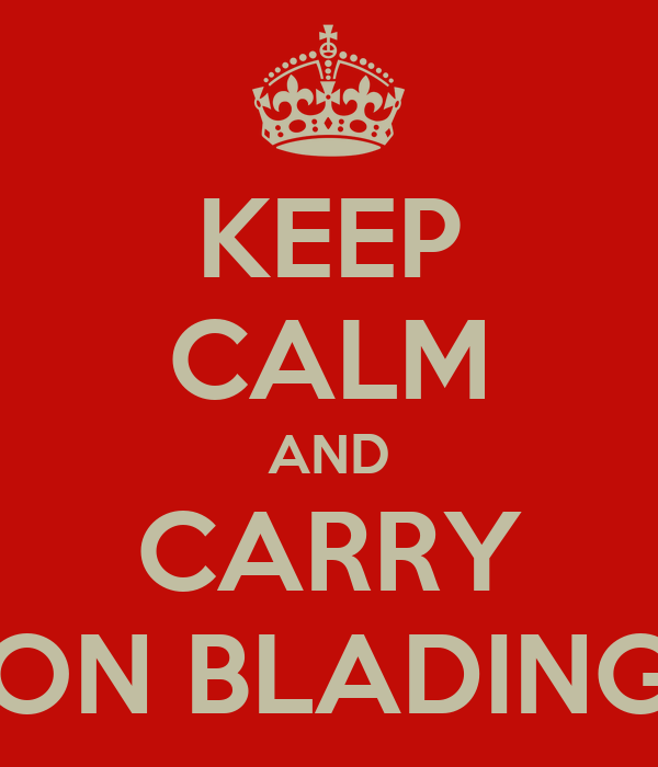 KEEP CALM AND CARRY ON BLADING
