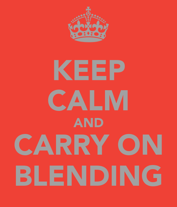 KEEP CALM AND CARRY ON BLENDING