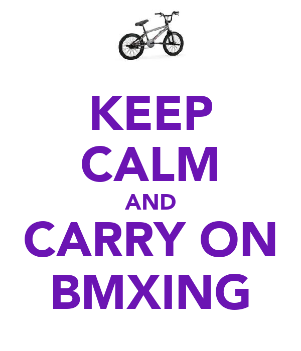 KEEP CALM AND CARRY ON BMXING