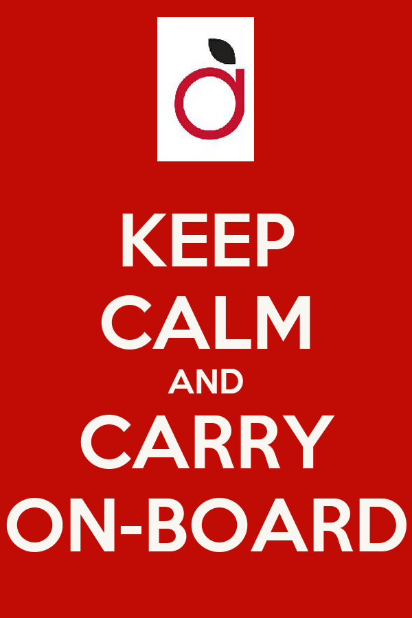 KEEP CALM AND CARRY ON-BOARD