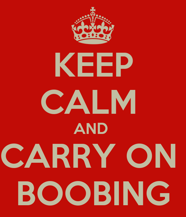 KEEP CALM  AND  CARRY ON  BOOBING