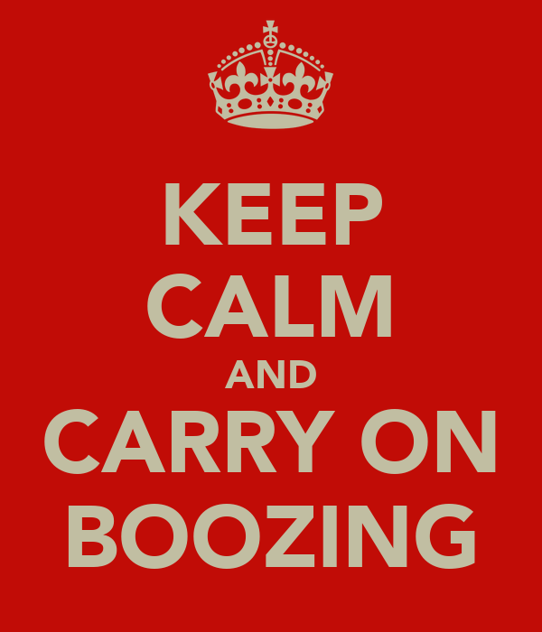 KEEP CALM AND CARRY ON BOOZING