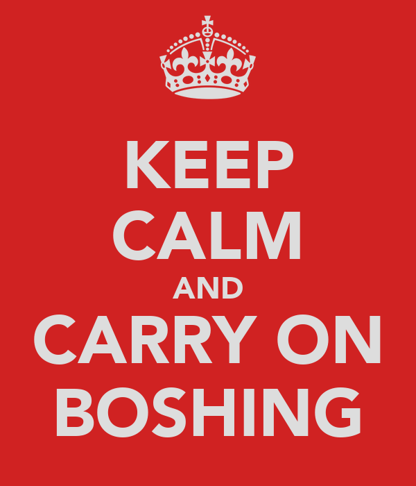 KEEP CALM AND CARRY ON BOSHING