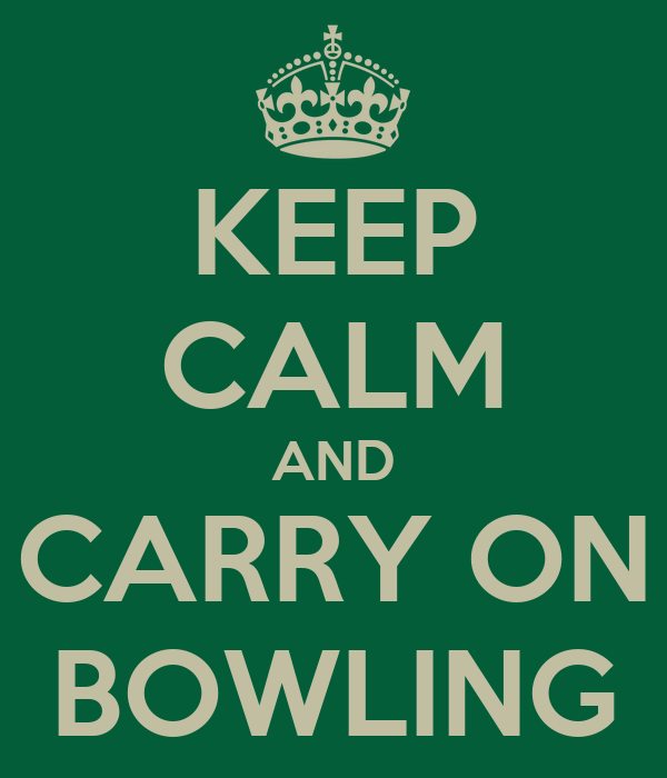 KEEP CALM AND CARRY ON BOWLING