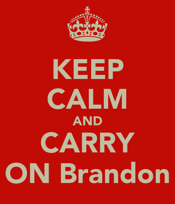 KEEP CALM AND CARRY ON Brandon