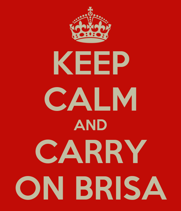 KEEP CALM AND CARRY ON BRISA