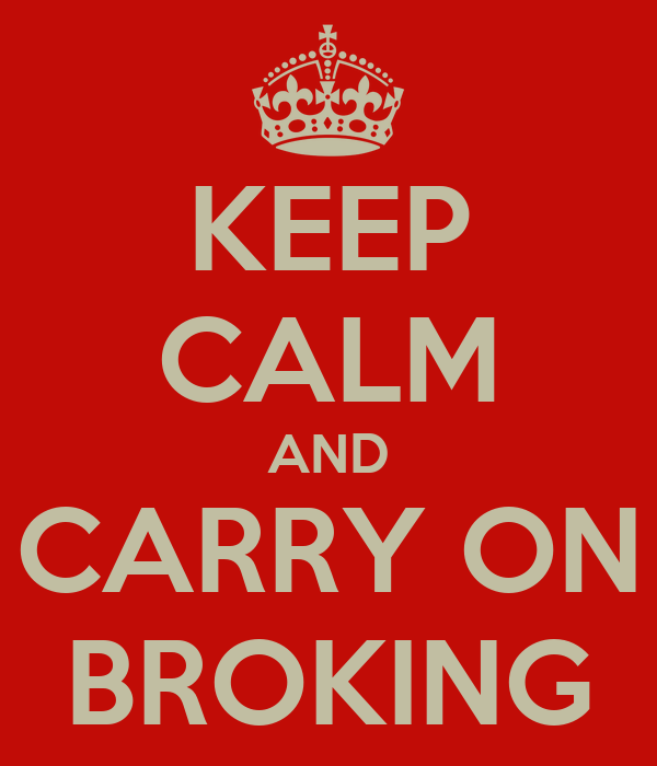 KEEP CALM AND CARRY ON BROKING