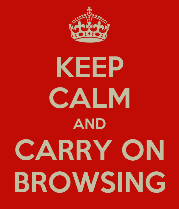 KEEP CALM AND CARRY ON BROWSING