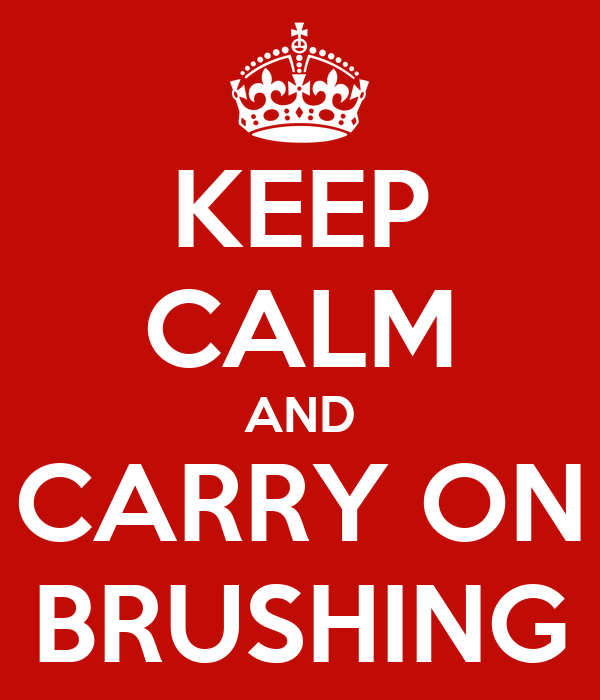 KEEP CALM AND CARRY ON BRUSHING