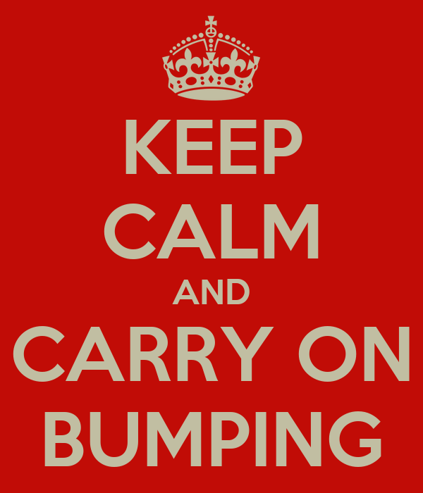 KEEP CALM AND CARRY ON BUMPING