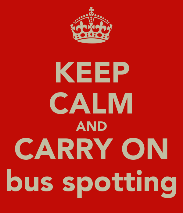 KEEP CALM AND CARRY ON bus spotting