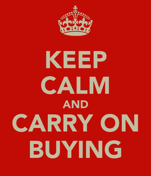 KEEP CALM AND CARRY ON BUYING
