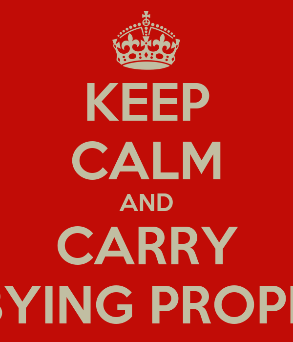KEEP CALM AND CARRY ON BYING PROPERTY