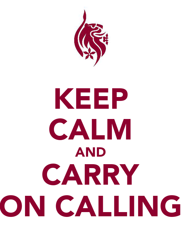 KEEP CALM AND CARRY ON CALLING