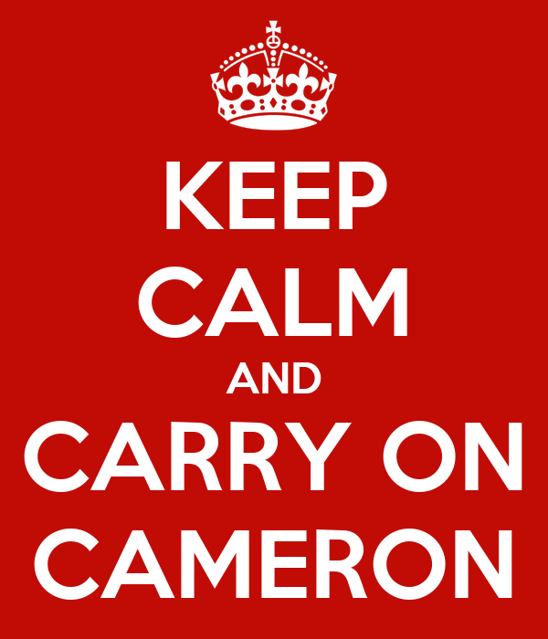 KEEP CALM AND CARRY ON CAMERON