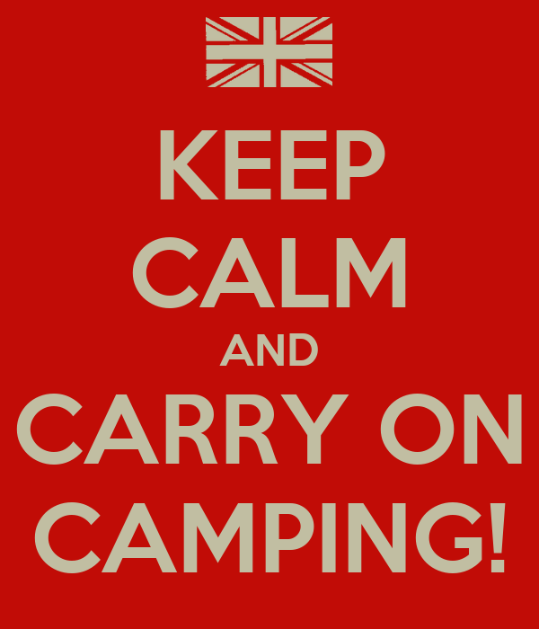 KEEP CALM AND CARRY ON CAMPING!
