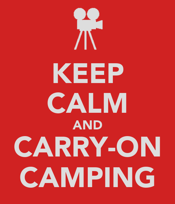 KEEP CALM AND CARRY-ON CAMPING