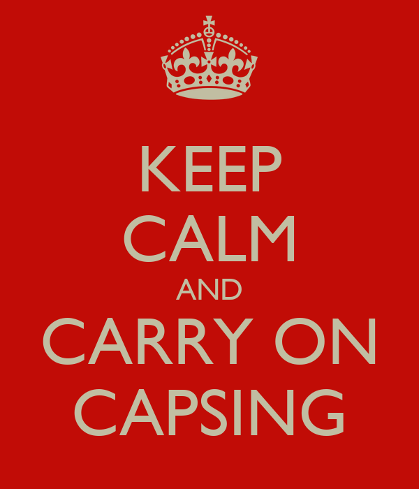 KEEP CALM AND CARRY ON CAPSING