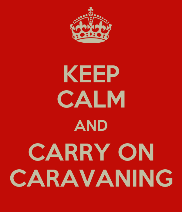 KEEP CALM AND CARRY ON CARAVANING