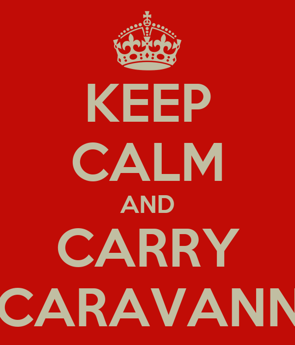 KEEP CALM AND CARRY ON CARAVANNING