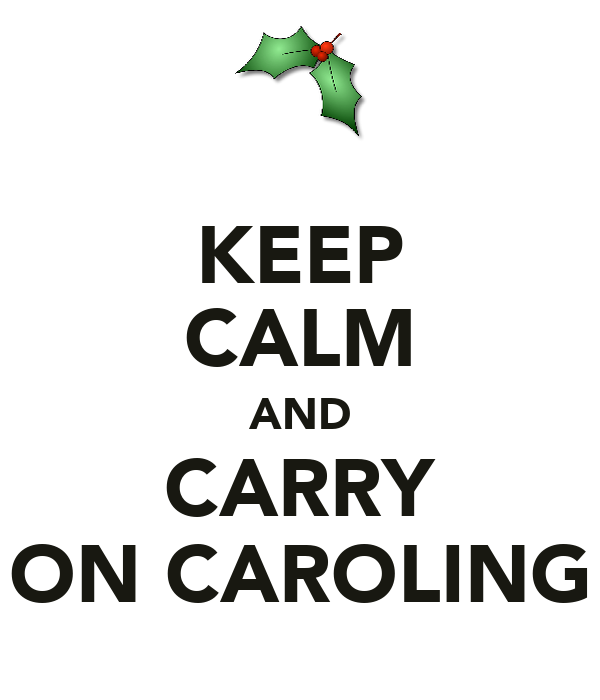 KEEP CALM AND CARRY ON CAROLING