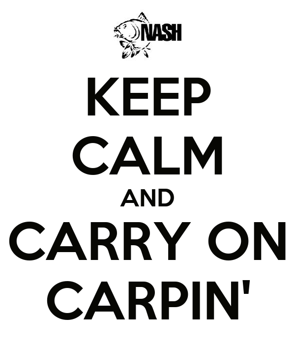 KEEP CALM AND CARRY ON CARPIN'
