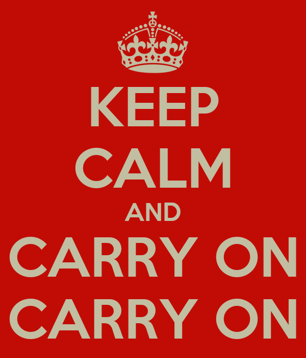 KEEP CALM AND CARRY ON CARRY ON